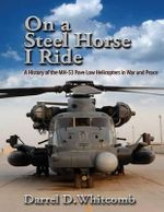 On a Steel Horse I Ride : A History of the Mh-53 Pave Low Helicopters in War and Peace - Air University Press