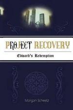 Project Recovery : Edward's Redemption - Morgan Scheetz