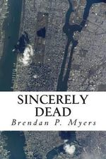 Sincerely Dead - Brendan P Myers