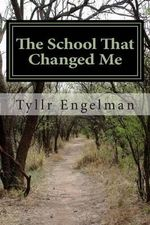 The School That Changed Me - Tyllr Engelman