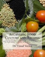 Ayurvedic Food Culture and Recipes - Vinod Verma