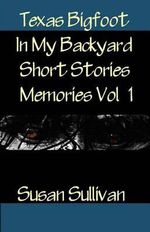 Texas Bigfoot in My Backyard Short Stories : Memories - Dr Susan Sullivan