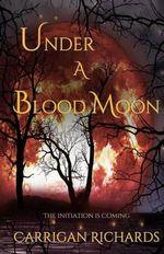 Under a Blood Moon - Carrigan Richards