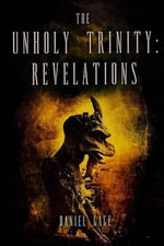The Unholy Trinity - Revelations - Daniel Gage