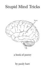 Stupid Mind Tricks : Poetry by Pauly Hart - Pauly Hart
