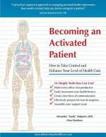 Becoming an Activated Patient : How to Take Control and Enhance Your Level of Health Care - Alexander Sandy Halperin Dds