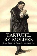 Tartuffe, by Moliere - Jean Baptiste Poquelin De Moliere