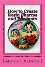 How to Create Resin Charms and Pendants - Monica Peralta