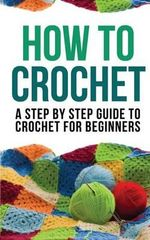 How to Crochet : A Step by Step Guide to Crochet for Beginners - How to Crochet