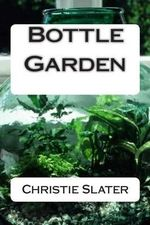 Bottle Garden - Miss Christie E Slater