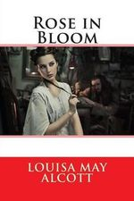Rose in Bloom - Louisa May Alcott