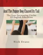 And the Puppy Dog Chased Its Tail : The Ever Decreasing Circles of English Education - Nick Evans