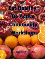 Eat Healthy, Be Active Community Workshops - U S Department of Health
