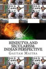 Hindutva and Secularism : : Indian Perspective - MR Gautam Maitra