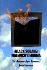 Black Square Malevich's Enigma : The Mystery of Black Square by Kazimir Malevich - Yuri Romanov