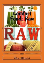 Comfort Food : Raw: Purity Without Limits - Jon Wollin