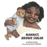 Mamma's Brown Sugar : An Adoption Story - Celina Valentina Echols