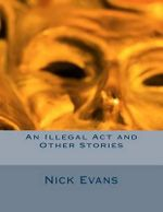 An Illegal ACT and Other Stories - Nick Evans