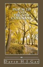 Psalm 119 and the New Covenant - David H J Gay