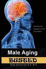 Male Aging Busted - MR Gregory a Kevorkian