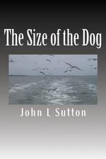 The Size of the Dog : A Novel Based on the Life of Jack Cornwell VC - MR John L Sutton