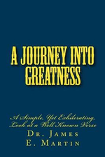 A Journey Into Greatness : A Simple, Yet Exhilerating, Look at a Well Known Verse - Dr James E Martin