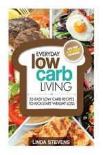 Low Carb Living : 35 Easy Low Carb Recipes to Kick-Start Weight Loss - Linda Stevens