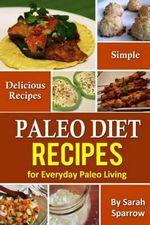 Paleo Diet Recipes : Simple and Delicious Recipes for Everyday Paleo Living - Sarah Sparrow
