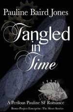 Tangled in Time : Includes: Project Enterprise: The Short Stories - Pauline Baird Jones