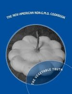 The New American Non-Gmo Cookbook : The Vegetable Truth - Wale Vas