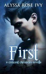 First : A Crescent Chronicles Novella - Alyssa Rose Ivy