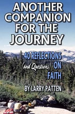 Another Companion for the Journey : 40 Reflections (and Questions) on Faith - Larry Patten
