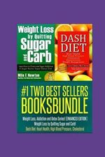 Two Best Sellers Book Bundle : Weight Loss, Addiction and Detox Series!(enhanced): Weight Loss by Quitting Sugar and Carb! Dash Diet: Heart Health, H - Shawn Chhabra