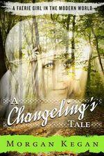 A Changeling's Tale - Morgan Kegan