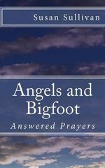 Angels and Bigfoot : Answered Prayers - Dr Susan Sullivan