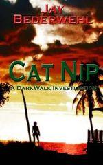Cat Nip : A Darkwalk Investigation - Jay Bederwehl