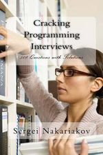Cracking Programming Interviews : 500 Questions with Solutions - Sergei Nakariakov