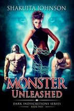 Dark Indiscretions : Monster Unleashed - Shakuita Johnson