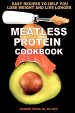 Meatless Protein Cookbook : Easy Recipes to Help You Lose Weight and Live Longer - Shireen Hakim
