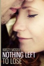 Nothing Left to Lose - Kirsty Moseley