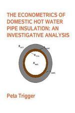 The Econometrics of Domestic Hot Water Pipe Insulation - Peta Trigger