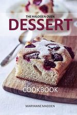 The Halogen Oven Dessert Cookbook - Maryanne Madden