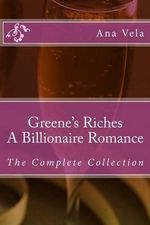 Greene's Riches : A Billionaire Romance: The Complete Collection - Ana Vela