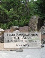 Start Programming with Alice : Third Edition Version 2.4 - James Kelley