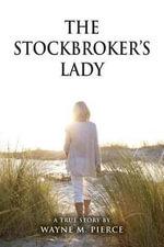 The Stockbroker's Lady - Wayne M Pierce