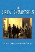 The Great Composers - Anna Comtesse De Bremont