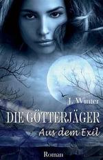 Die Gotterjager : Aus Dem Exil - Jeanne Winter