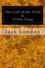 The Call of the Wild & White Fang - Jack London