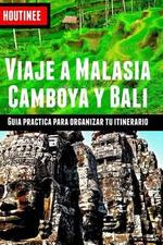 Viaje a Malasia, Camboya y Bali - Turismo Facil y Por Tu Cuenta : Guia Practica Para Organizar Tu Itinerario - Ivan Benito Garcia