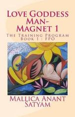 Love Goddess Man-Magnet 1 : The Training Program Book 1: Fpo - Mallica Anant Satyam
